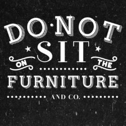 Do Not Sit on the Furniture Miami